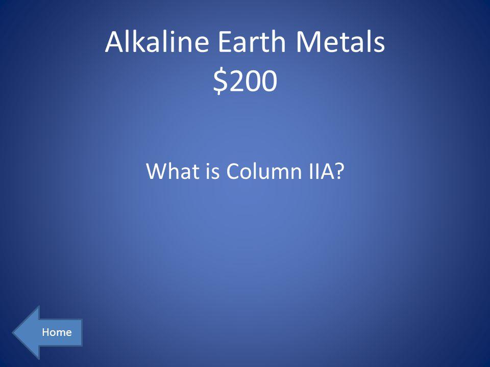 Alkaline Earth Metals $200 Home What is Column IIA?