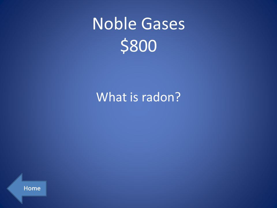 Noble Gases $800 Home What is radon?