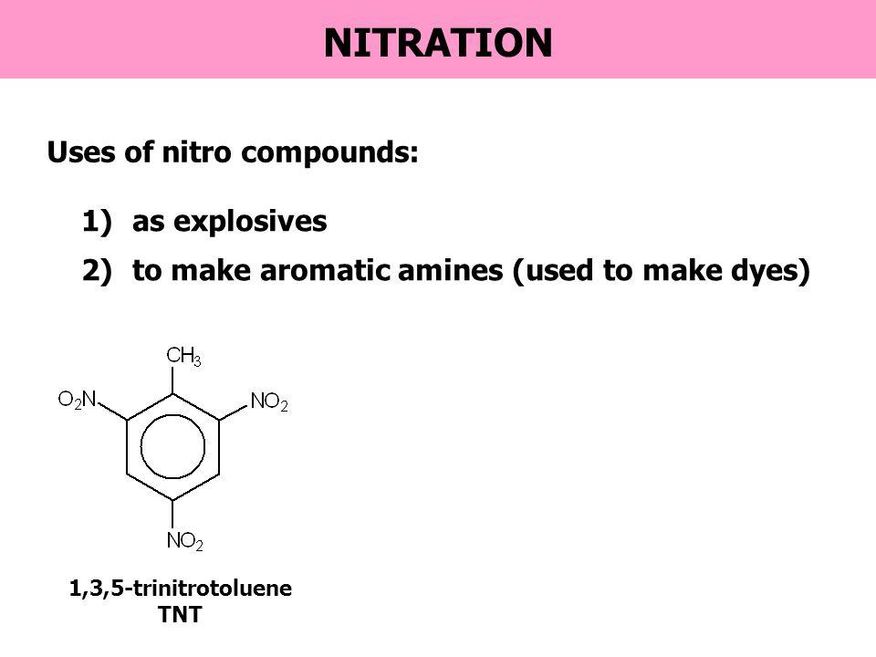 NITRATION Uses of nitro compounds: 1)as explosives 2)to make aromatic amines (used to make dyes) 1,3,5-trinitrotoluene TNT