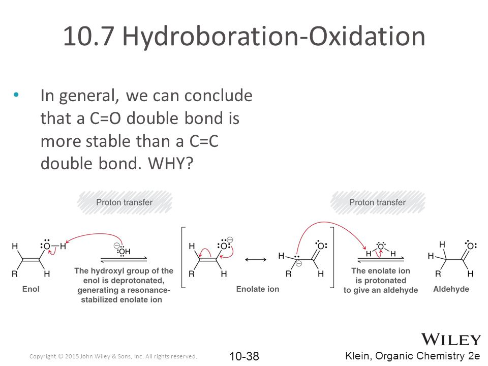 In general, we can conclude that a C=O double bond is more stable than a C=C double bond. WHY? 10.7 Hydroboration-Oxidation Copyright © 2015 John Wile