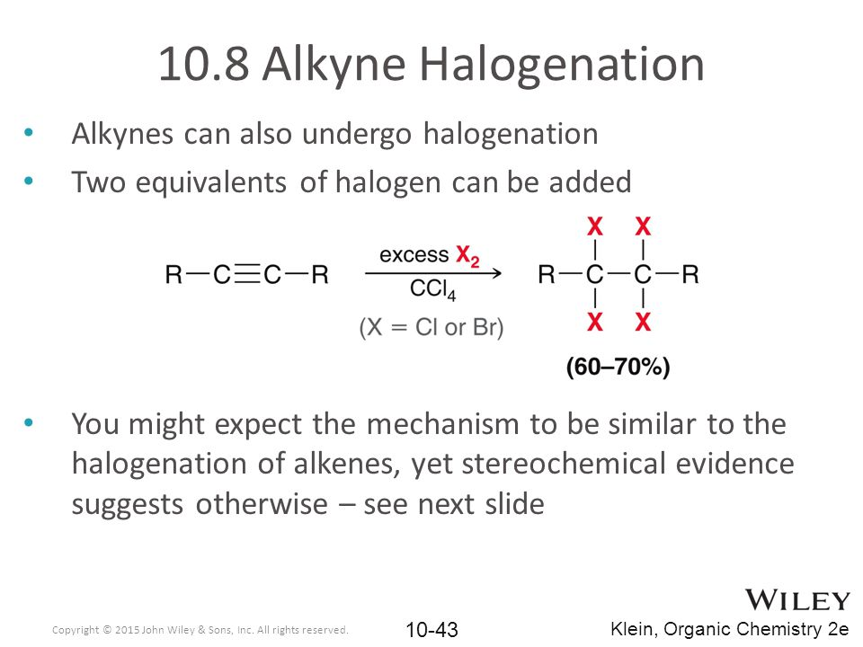 Alkynes can also undergo halogenation Two equivalents of halogen can be added You might expect the mechanism to be similar to the halogenation of alke