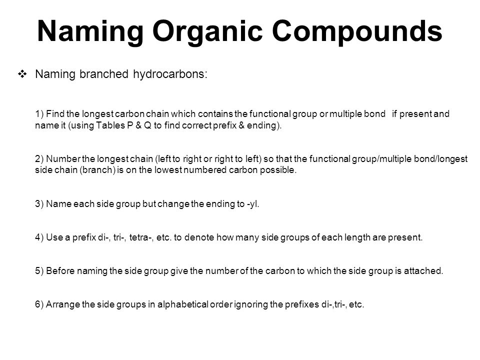 Naming Organic Compounds  Naming branched hydrocarbons: 1) Find the longest carbon chain which contains the functional group or multiple bond if pres