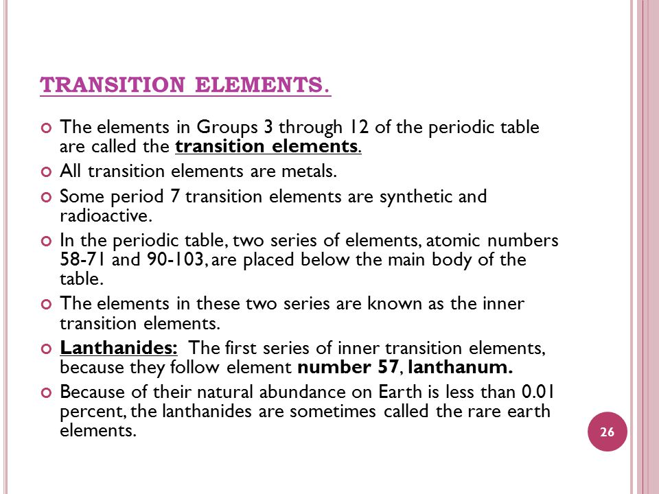 TRANSITION ELEMENTS. The elements in Groups 3 through 12 of the periodic table are called the transition elements. All transition elements are metals.