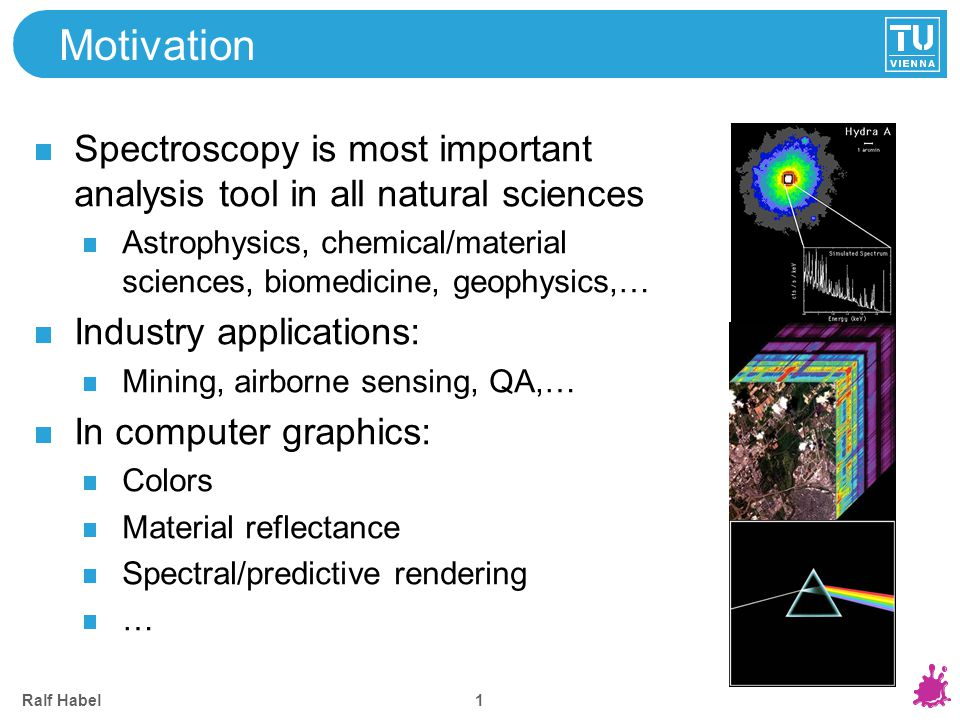 Ralf Habel 1 Motivation Spectroscopy is most important analysis tool in all natural sciences Astrophysics, chemical/material sciences, biomedicine, ge