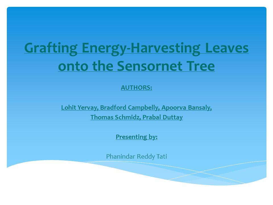 Grafting Energy-Harvesting Leaves onto the Sensornet Tree AUTHORS: Lohit Yervay, Bradford Campbelly, Apoorva Bansaly, Thomas Schmidz, Prabal Duttay Pr