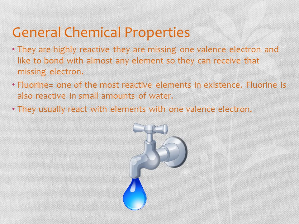 General Chemical Properties They are highly reactive they are missing one valence electron and like to bond with almost any element so they can receiv