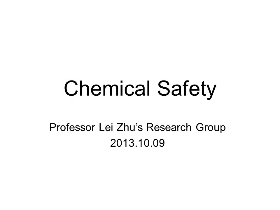 Chemical Safety Professor Lei Zhu's Research Group 2013.10.09