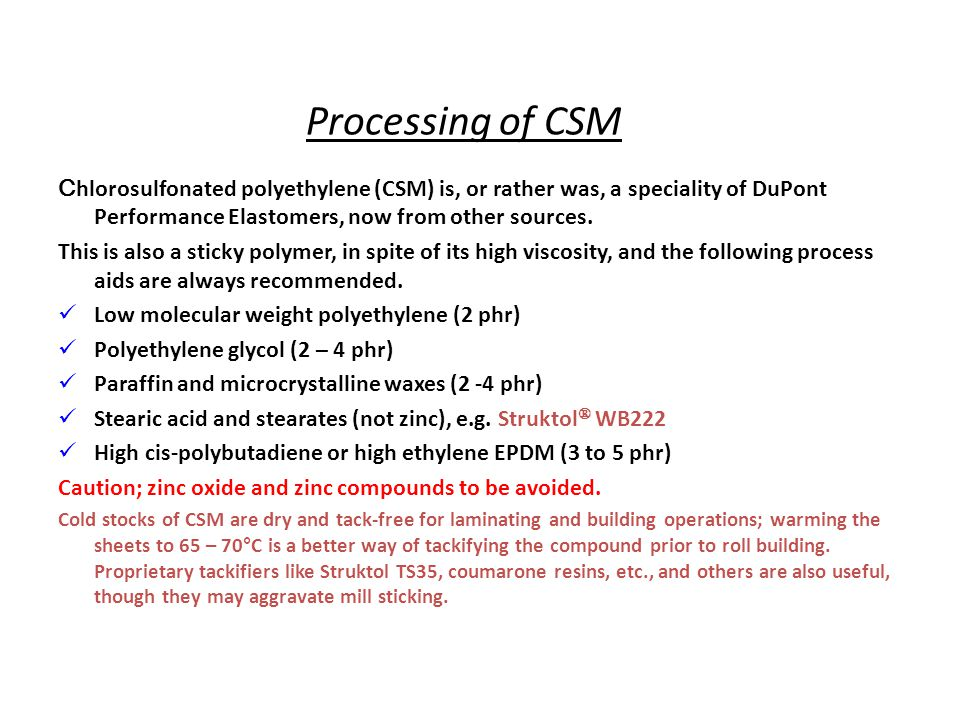 Processing of CSM C hlorosulfonated polyethylene (CSM) is, or rather was, a speciality of DuPont Performance Elastomers, now from other sources. This