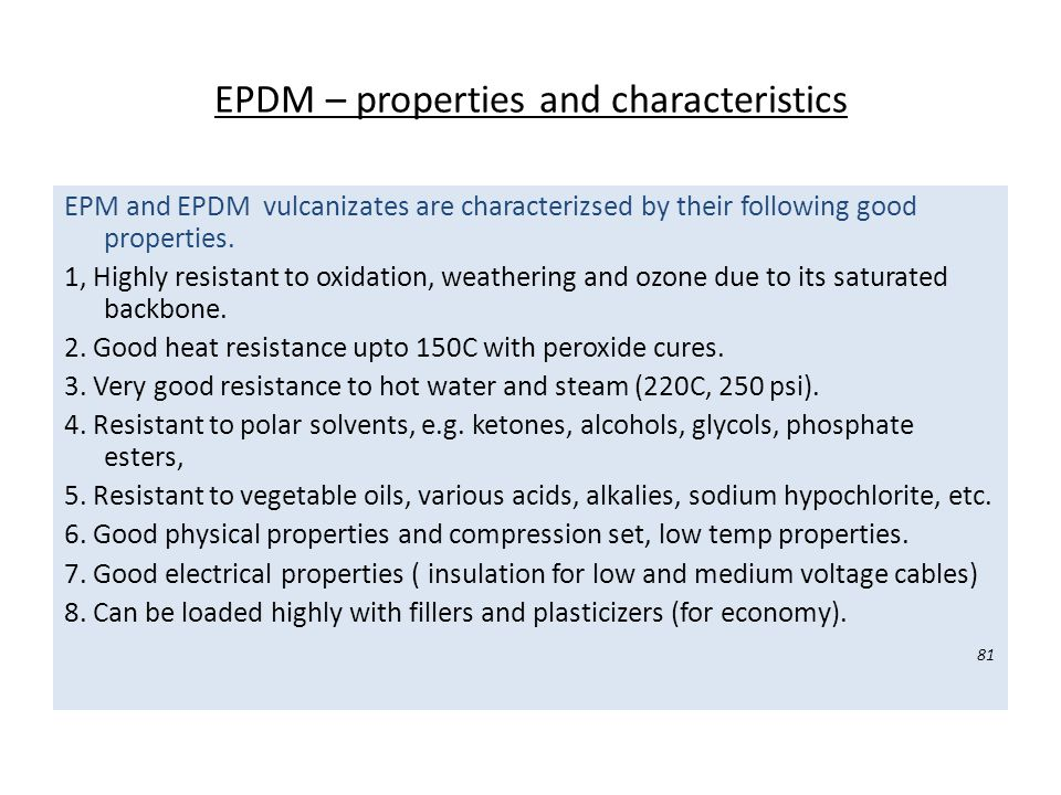 EPDM – properties and characteristics EPM and EPDM vulcanizates are characterizsed by their following good properties. 1, Highly resistant to oxidatio