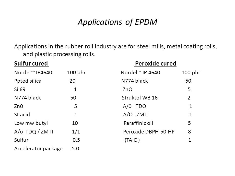 Applications of EPDM Applications in the rubber roll industry are for steel mills, metal coating rolls, and plastic processing rolls. Sulfur cured Per