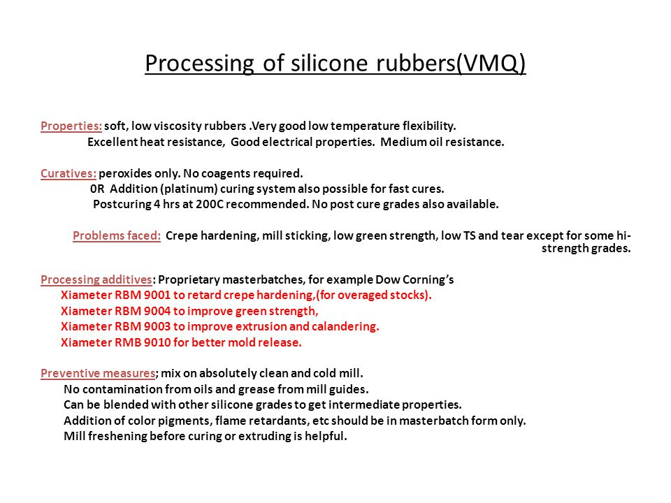 Processing of silicone rubbers(VMQ) Properties: soft, low viscosity rubbers.Very good low temperature flexibility. Excellent heat resistance, Good ele