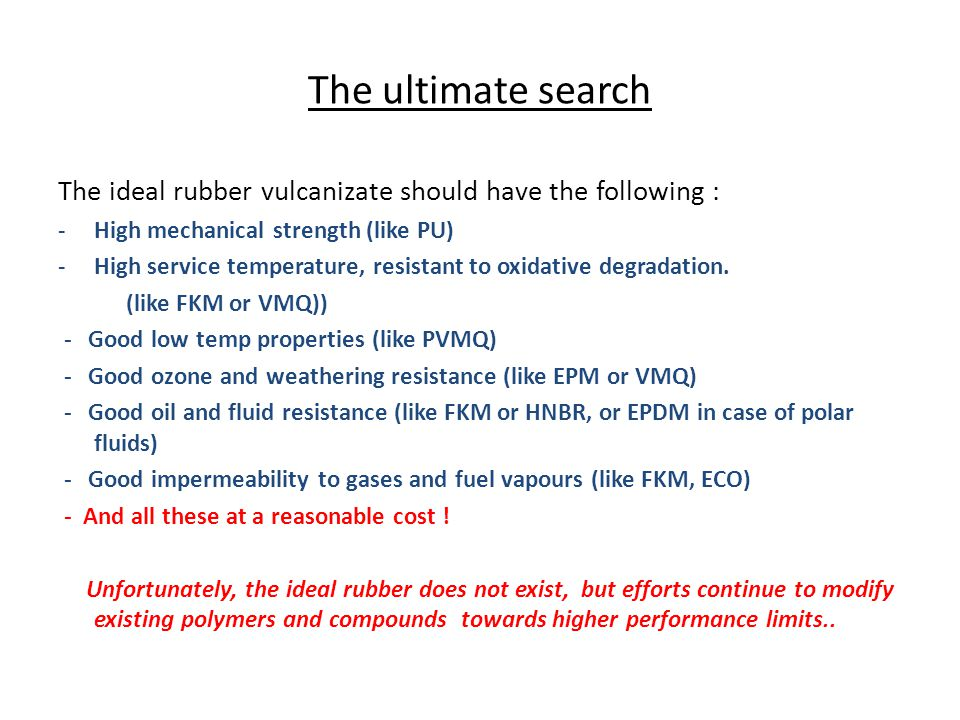 The ultimate search The ideal rubber vulcanizate should have the following : -High mechanical strength (like PU) -High service temperature, resistant