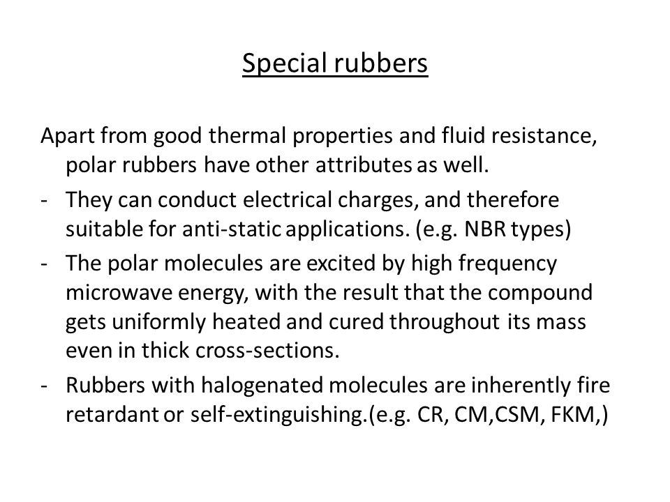 Special rubbers Apart from good thermal properties and fluid resistance, polar rubbers have other attributes as well. -They can conduct electrical cha