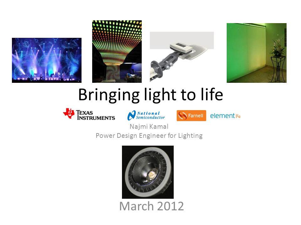 Bringing light to life March 2012 Najmi Kamal Power Design Engineer for Lighting