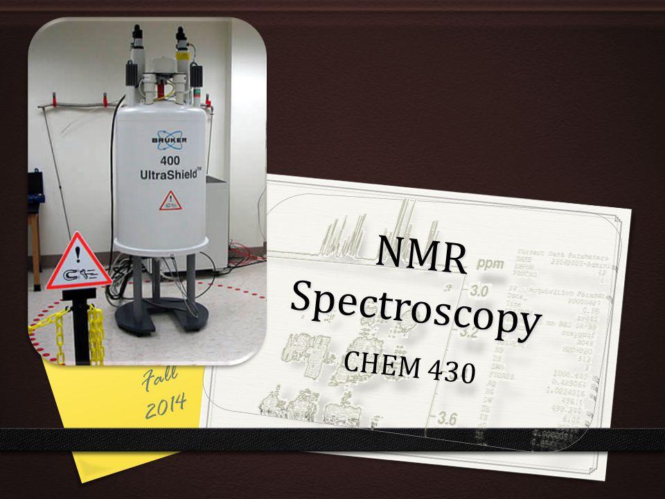 NMR Spectroscopy CHEM 430 Fall 2014