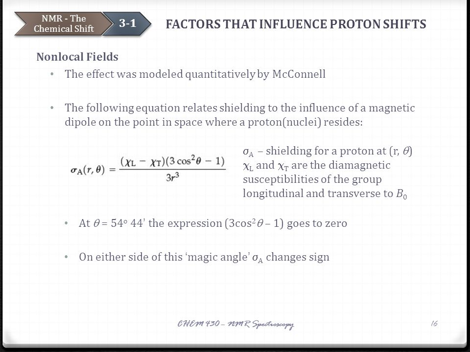 FACTORS THAT INFLUENCE PROTON SHIFTS Nonlocal Fields The effect was modeled quantitatively by McConnell The following equation relates shielding to th