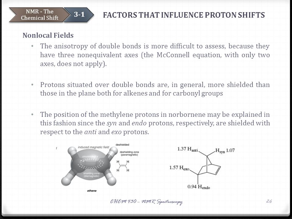 FACTORS THAT INFLUENCE PROTON SHIFTS Nonlocal Fields The anisotropy of double bonds is more difficult to assess, because they have three nonequivalent