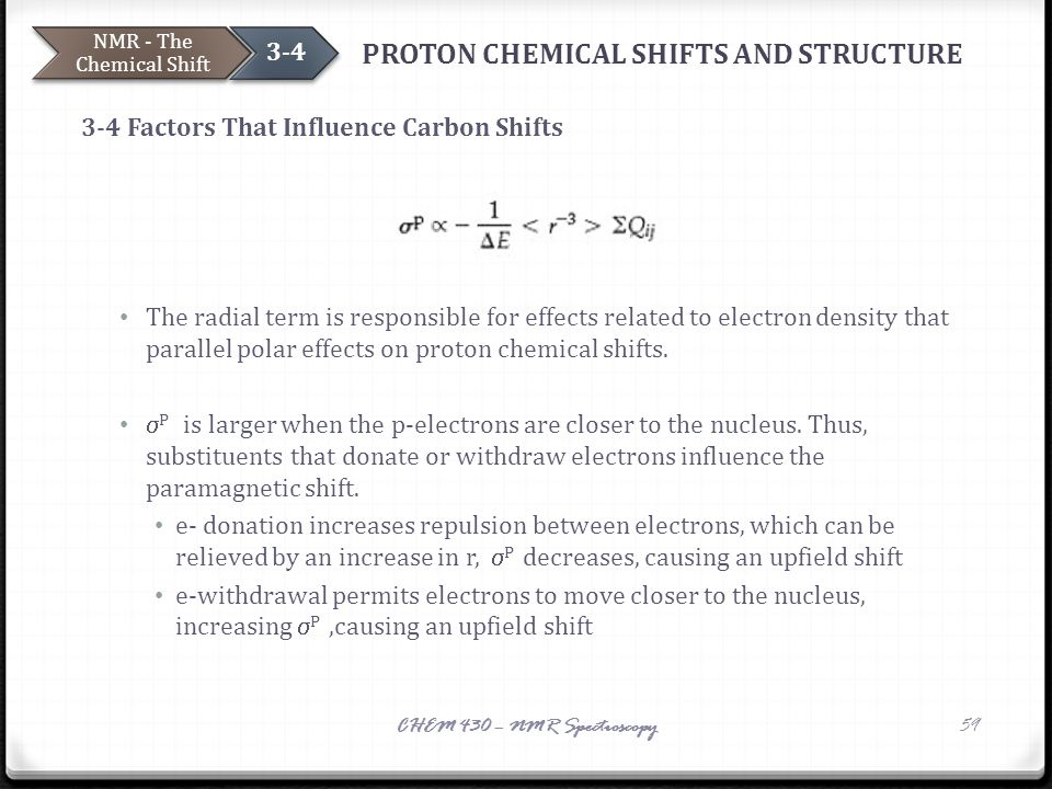 PROTON CHEMICAL SHIFTS AND STRUCTURE 3-4 Factors That Influence Carbon Shifts The radial term is responsible for effects related to electron density t