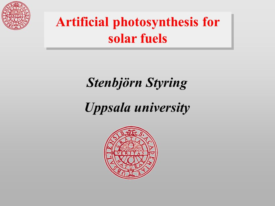 Artificial photosynthesis for solar fuels Stenbjörn Styring Uppsala university