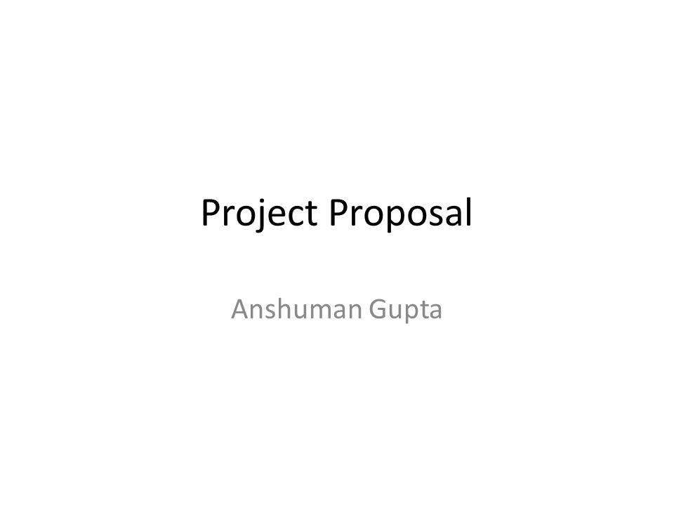 Project Proposal Anshuman Gupta