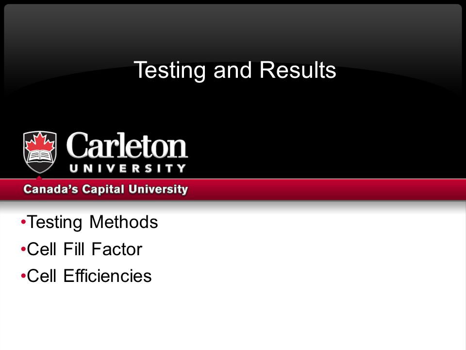 Testing and Results Testing Methods Cell Fill Factor Cell Efficiencies