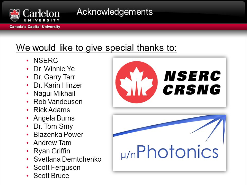 Acknowledgements NSERC Dr. Winnie Ye Dr. Garry Tarr Dr.