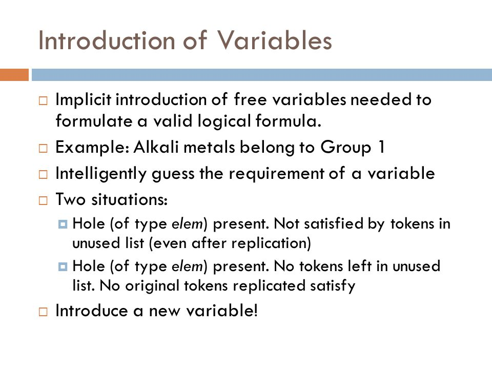 Introduction of Variables  Implicit introduction of free variables needed to formulate a valid logical formula.