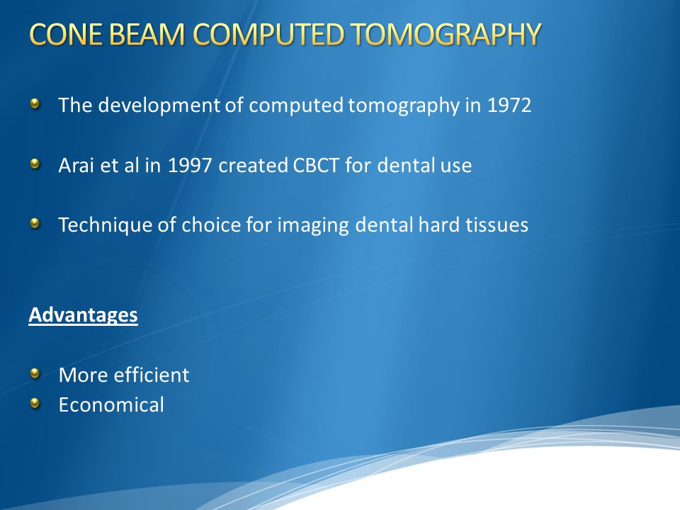 The development of computed tomography in 1972 Arai et al in 1997 created CBCT for dental use Technique of choice for imaging dental hard tissues Adva