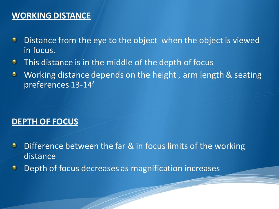 WORKING DISTANCE Distance from the eye to the object when the object is viewed in focus. This distance is in the middle of the depth of focus Working