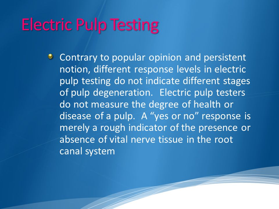 Electric Pulp Testing Contrary to popular opinion and persistent notion, different response levels in electric pulp testing do not indicate different