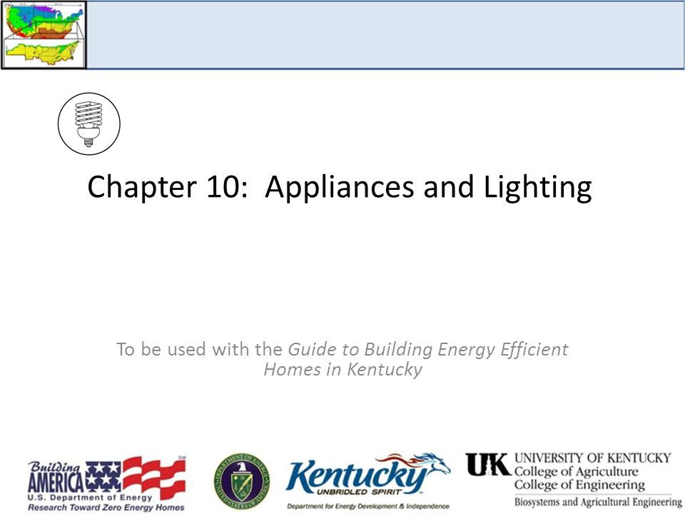 Chapter 10: Appliances and Lighting To be used with the Guide to Building Energy Efficient Homes in Kentucky