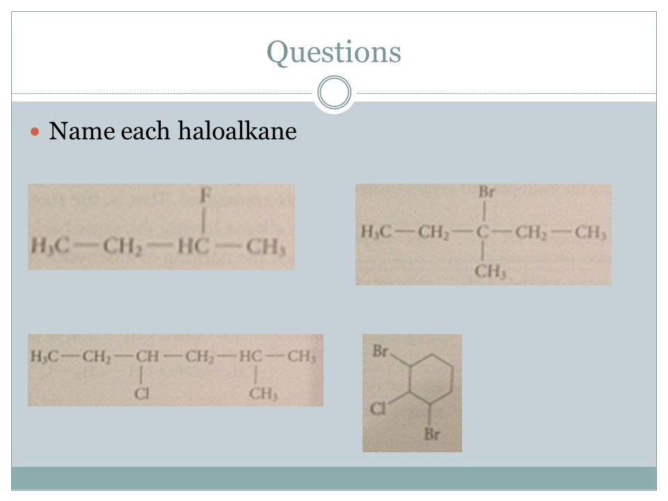 Questions Name each haloalkane