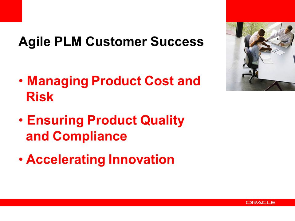Agile PLM Customer Success Managing Product Cost and Risk Ensuring Product Quality and Compliance Accelerating Innovation