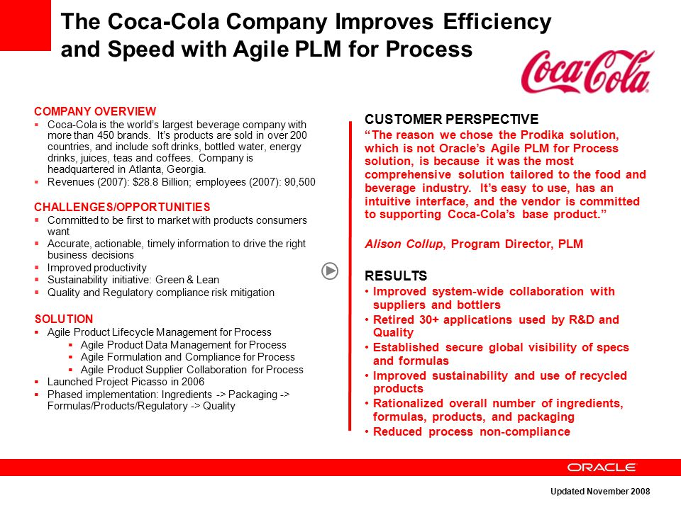 "The Coca-Cola Company Improves Efficiency and Speed with Agile PLM for Process CUSTOMER PERSPECTIVE ""The reason we chose the Prodika solution, which i"