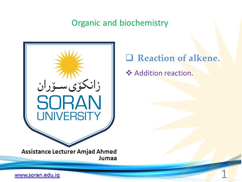 www.soran.edu.iq Organic and biochemistry Assistance Lecturer Amjad Ahmed Jumaa  Reaction of alkene.