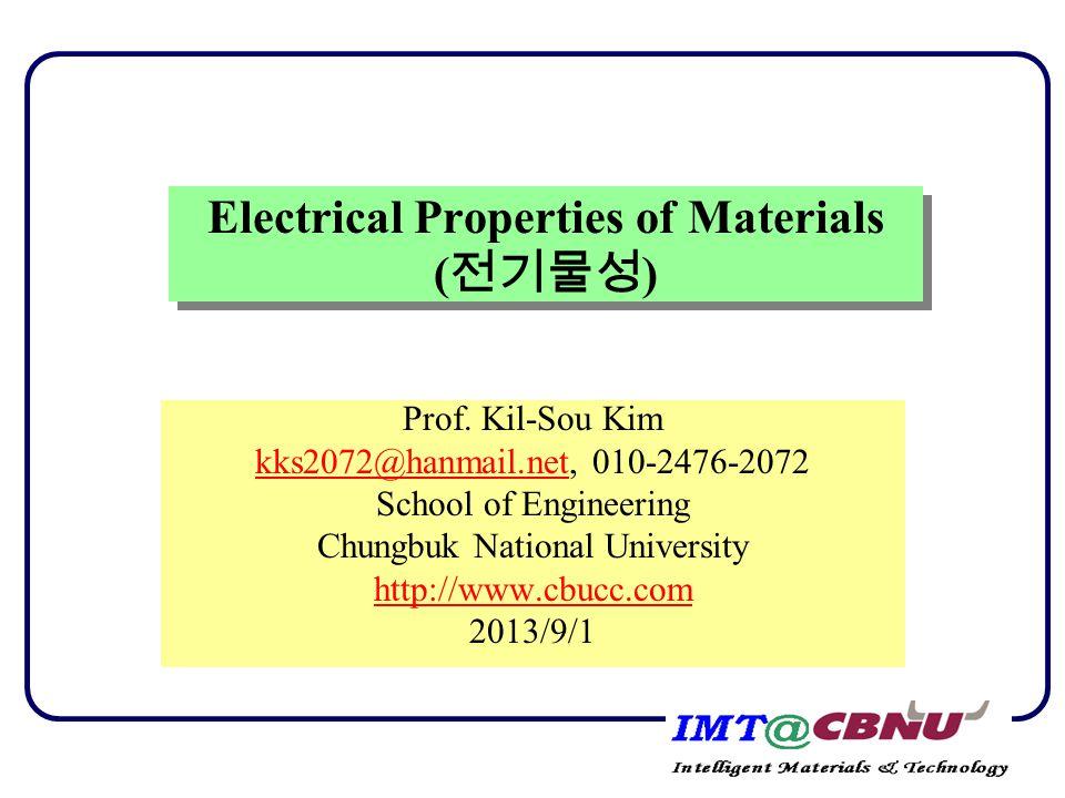 Electrical Properties of Materials ( 전기물성 ) Prof. Kil-Sou Kim kks2072@hanmail.netkks2072@hanmail.net, 010-2476-2072 School of Engineering Chungbuk Nat