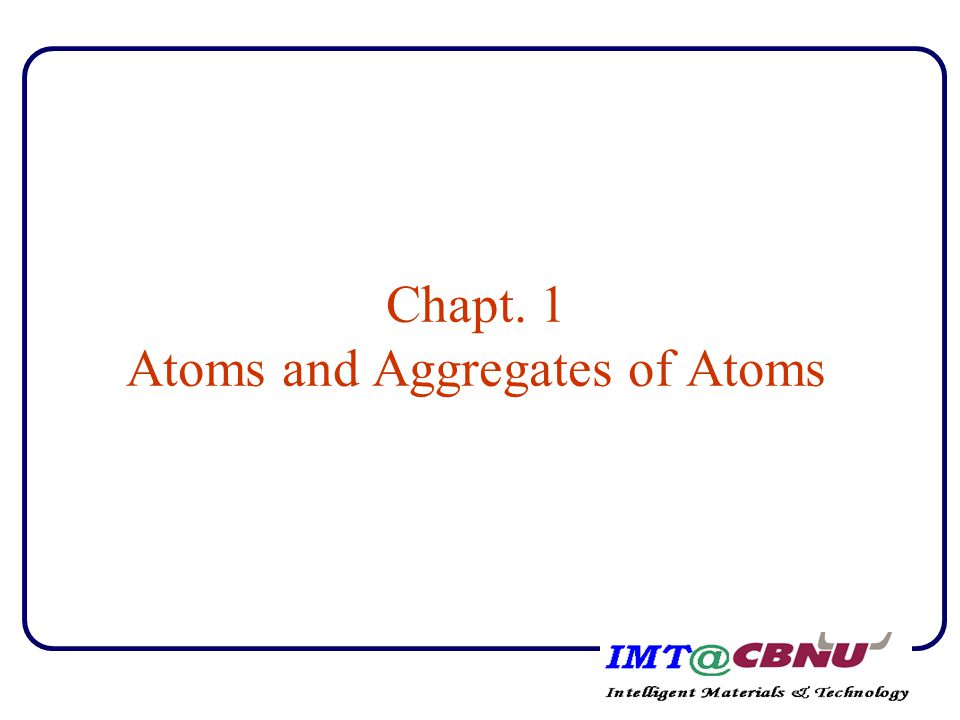 Atoms and Aggregates of Atoms The hydrogen atom according to the old and new quantum mechanics Nomenclature pertaining to electronic states The electron configuration of atoms The nature of the chemical bond and the classification of solids Atomic arrangements in solids Crystal structure and lattice defects
