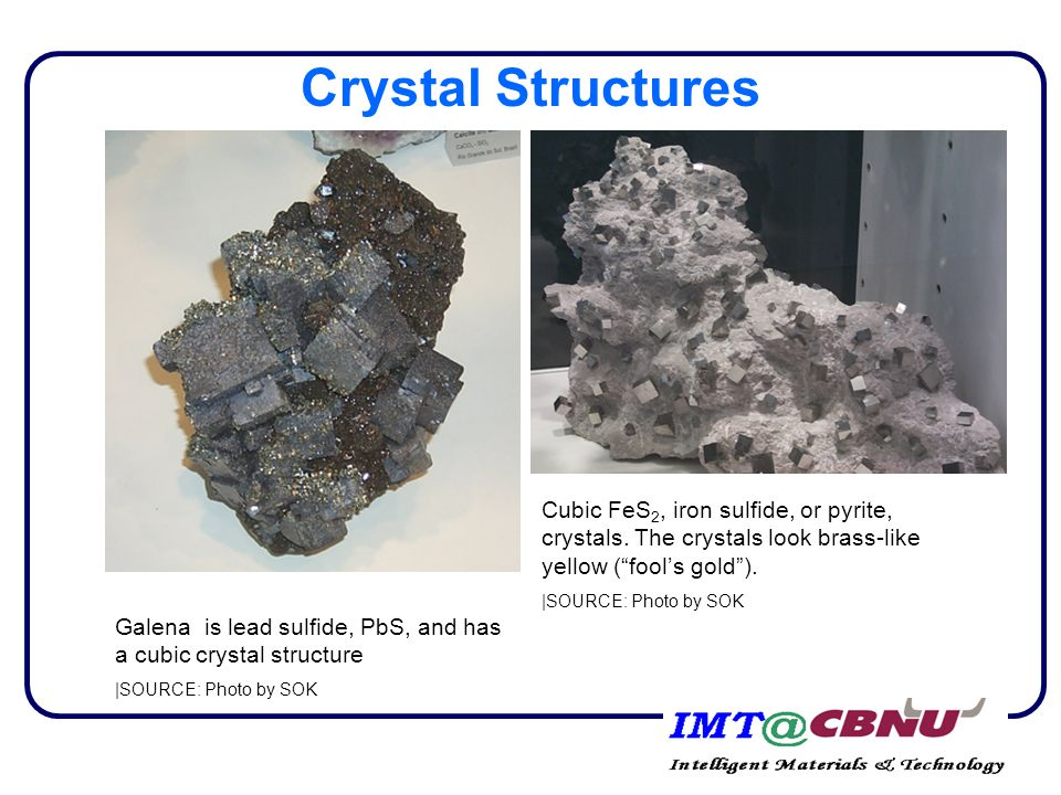 Crystal Structures Galena is lead sulfide, PbS, and has a cubic crystal structure |SOURCE: Photo by SOK Cubic FeS 2, iron sulfide, or pyrite, crystals.