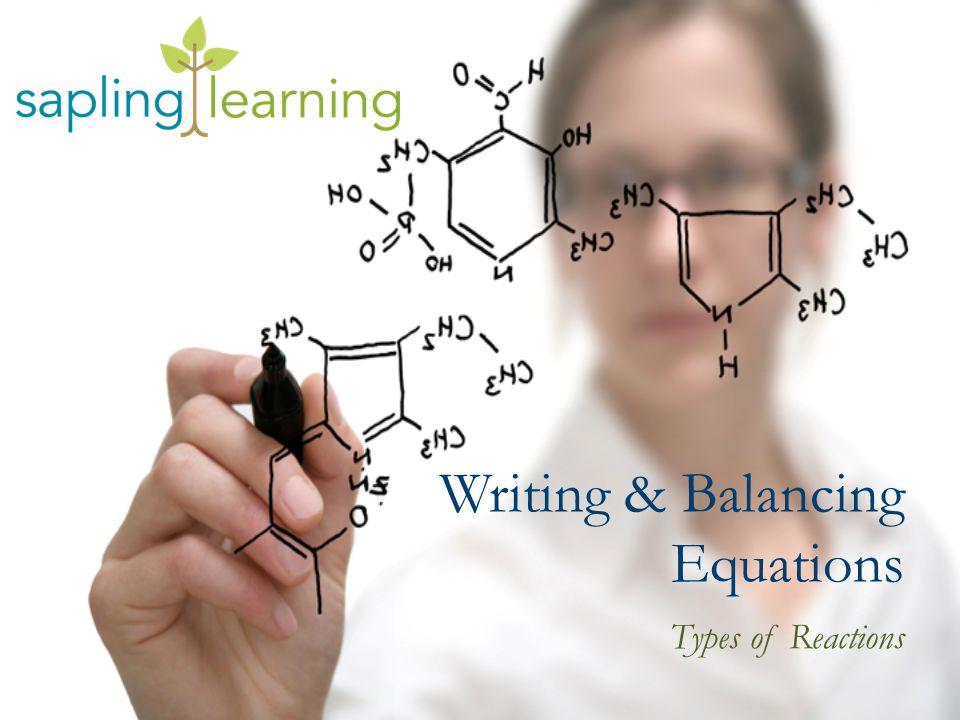 Writing & Balancing Equations Types of Reactions