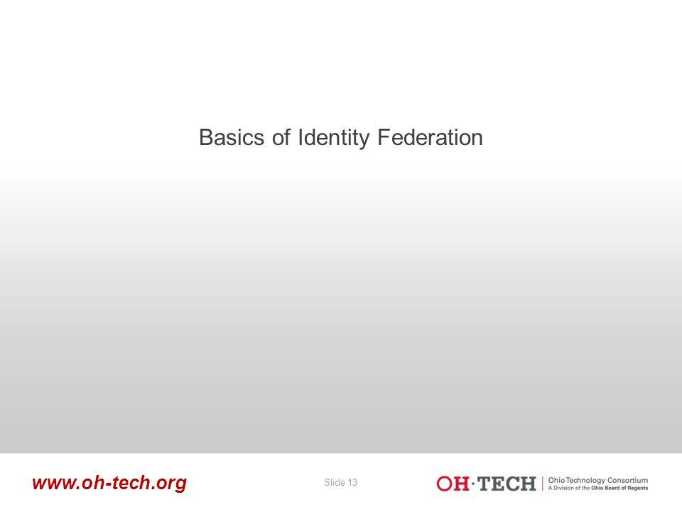 Slide 13 www.oh-tech.org Basics of Identity Federation