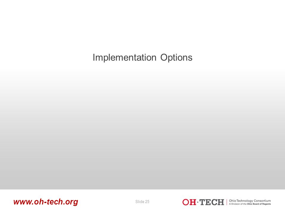 Slide 25 www.oh-tech.org Implementation Options