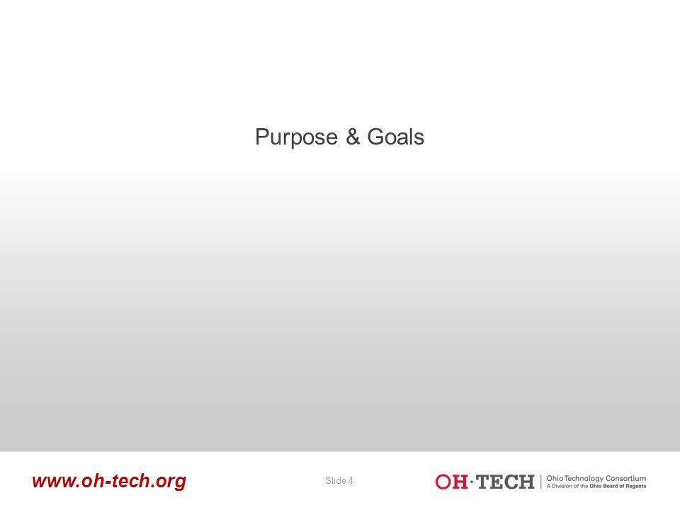 Slide 4 www.oh-tech.org Purpose & Goals