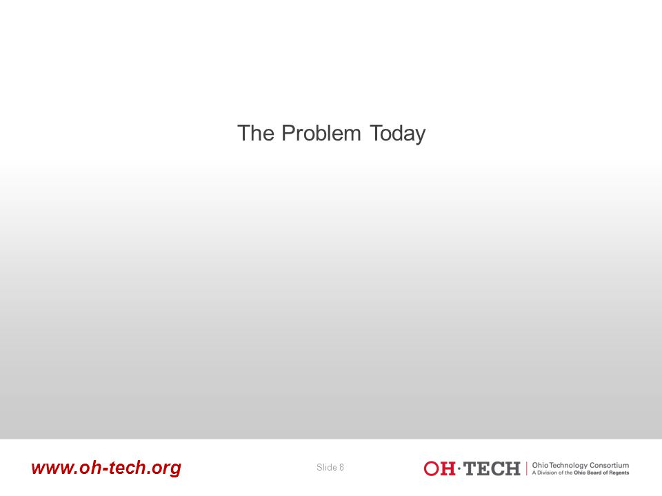 Slide 8 www.oh-tech.org The Problem Today
