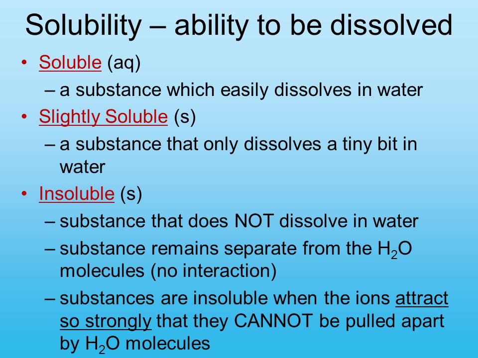 Solubility – ability to be dissolved Soluble (aq) –a substance which easily dissolves in water Slightly Soluble (s) –a substance that only dissolves a