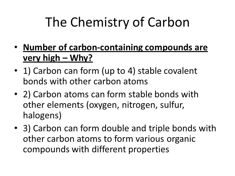 The Chemistry of Carbon Number of carbon-containing compounds are very high – Why.