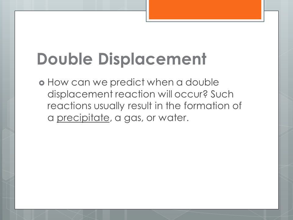 Double Displacement  How can we predict when a double displacement reaction will occur.