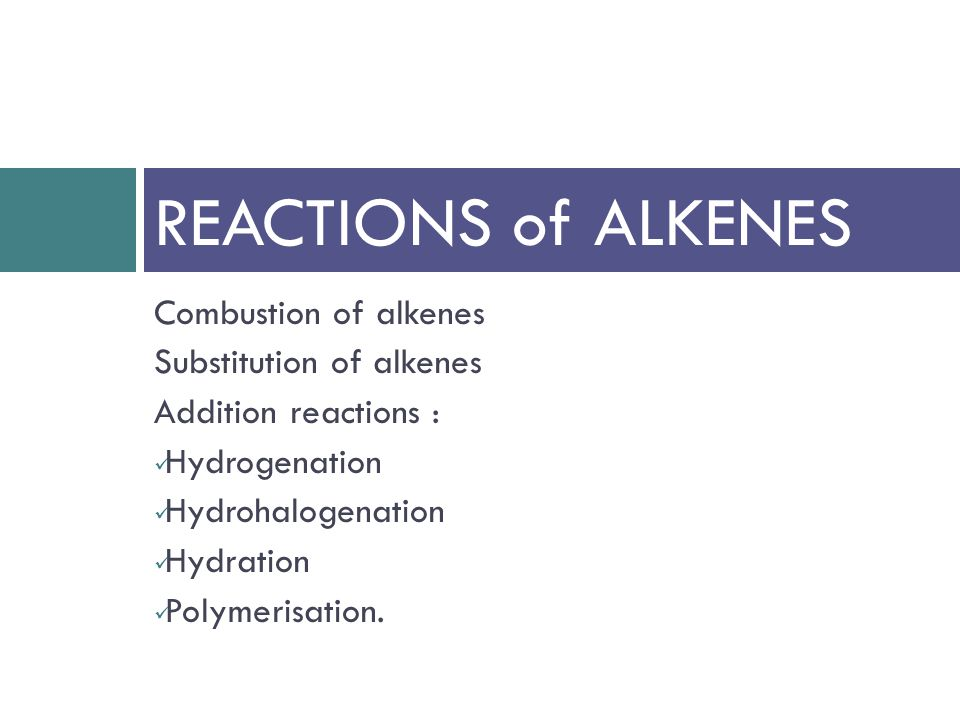 Combustion of alkenes Substitution of alkenes Addition reactions : Hydrogenation Hydrohalogenation Hydration Polymerisation. REACTIONS of ALKENES