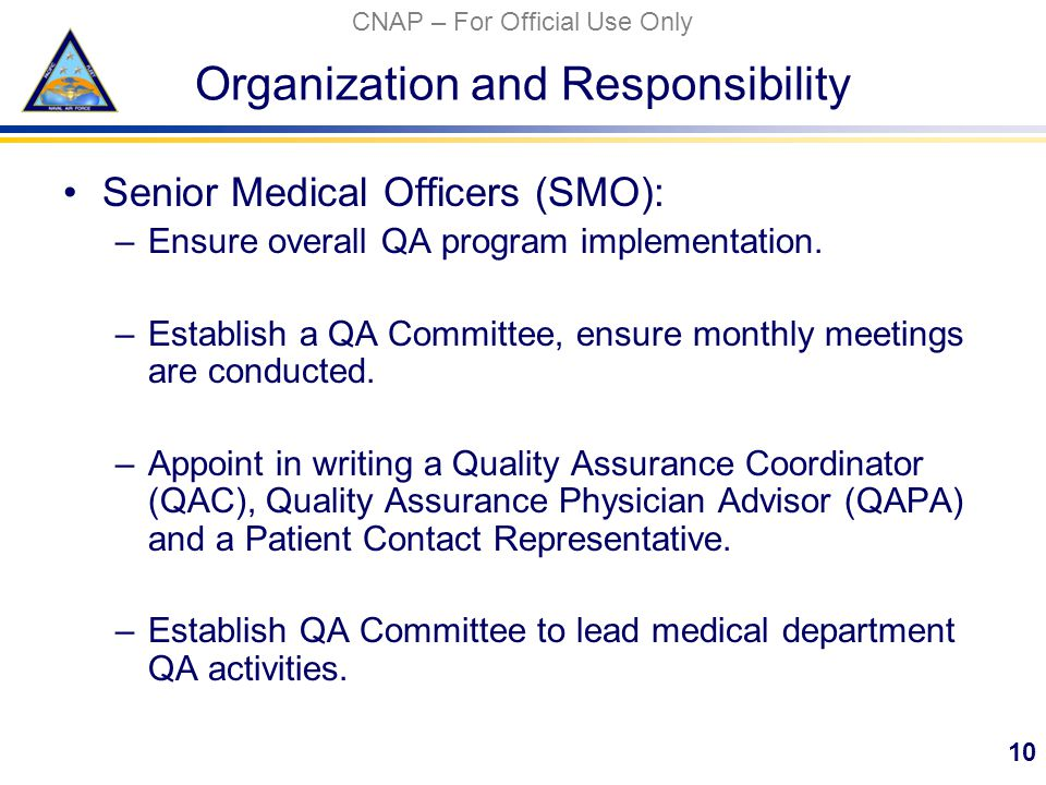 CNAP – For Official Use Only Organization and Responsibility Senior Medical Officers (SMO): –Ensure overall QA program implementation.