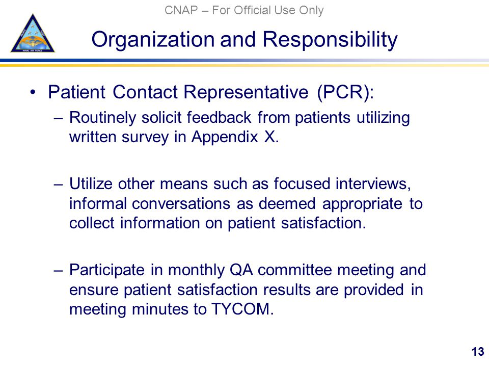 CNAP – For Official Use Only Organization and Responsibility Patient Contact Representative (PCR): –Routinely solicit feedback from patients utilizing written survey in Appendix X.