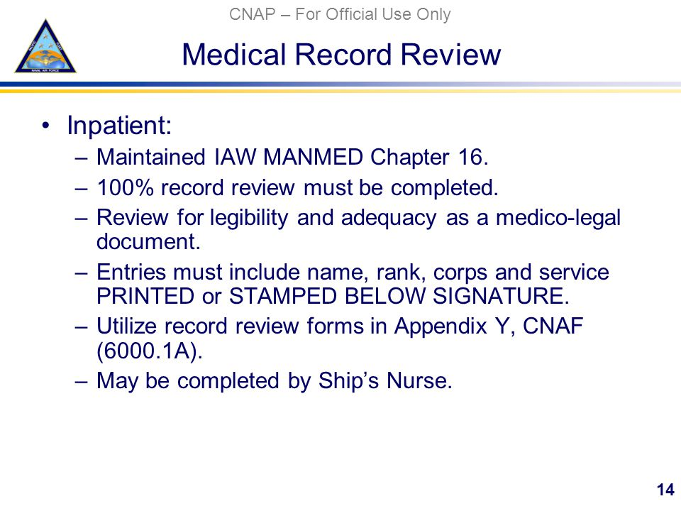 CNAP – For Official Use Only Medical Record Review Inpatient: –Maintained IAW MANMED Chapter 16.